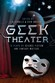 Geek Theater